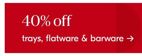 40% off trays, flatware & barware