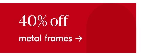 40% off metal frames