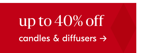 up to 40% off candles & diffusers