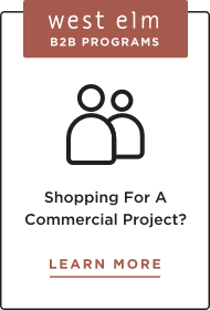 west elm B2B Programs - Shopping For A Commercial Project? Let's work together.